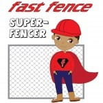 Fast Fence Super-fencer